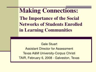 Making Connections: The Importance of the Social             Networks of Students Enrolled             in Learning Commu