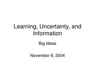Learning, Uncertainty, and Information
