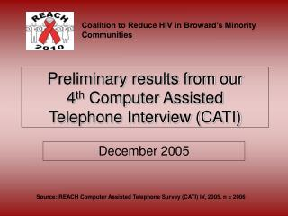 Preliminary results from our  4 th  Computer Assisted  Telephone Interview (CATI)