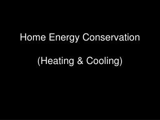Home Energy Conservation (Heating & Cooling)