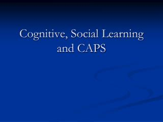 Cognitive, Social Learning and CAPS
