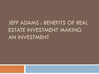 Jeff Adams: Benefits of Real estate investment Making an inv