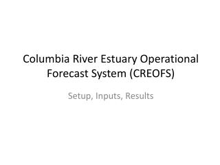 Columbia River Estuary Operational Forecast System (CREOFS)