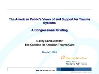 The  American Public's Views of and Support for Trauma Systems A Congressional Briefing