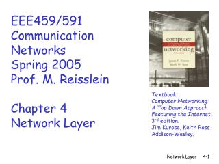 EEE459/591 Communication Networks Spring 2005 Prof. M. Reisslein Chapter 4 Network Layer