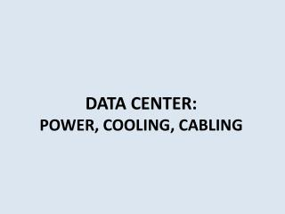 DATA CENTER:  POWER, COOLING, CABLING