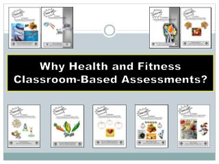 Why Health and Fitness  Classroom-Based Assessments?