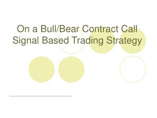 On a Bull/Bear Contract Call Signal Based Trading Strategy