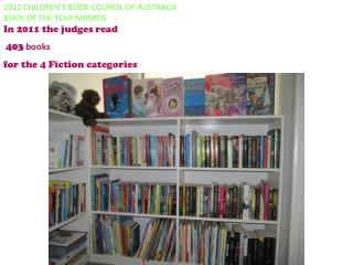 2011 CHILDREN'S BOOK COUNCIL OF AUSTRALIA BOOK OF THE YEAR AWARDS In 2011 the judges read