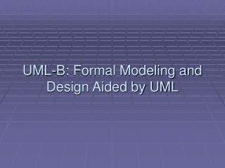 UML-B: Formal Modeling and Design Aided by UML