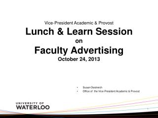 Vice-President Academic & Provost Lunch & Learn Session  on Faculty Advertising October 24, 2013