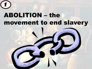 ABOLITION – the movement to end slavery