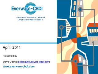 April, 2011 Presented by Steve Olding ( solding@everware-cbdi )