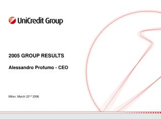 2005 GROUP RESULTS  Alessandro Profumo - CEO