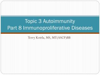 Topic 3 Autoimmunity Part 8 Immunoproliferative Diseases