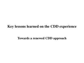 Key lessons learned on the CDD experience