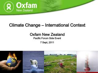Climate Change – International Context Oxfam New Zealand Pacific Forum Side Event 7 Sept, 2011