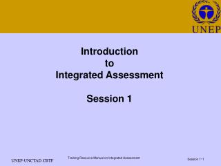 Introduction to  Integrated Assessment  Session 1