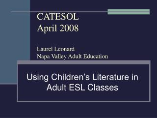 CATESOL  April 2008 Laurel Leonard Napa Valley Adult Education