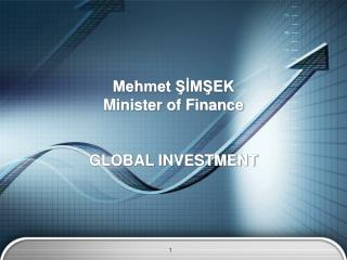 Mehmet ŞİMŞEK Minister of Finance GLOBAL INVESTMENT