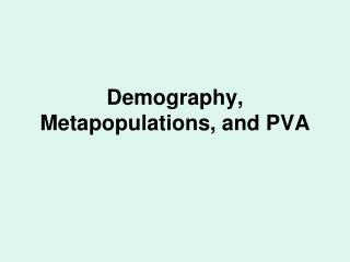 Demography, Metapopulations, and PVA