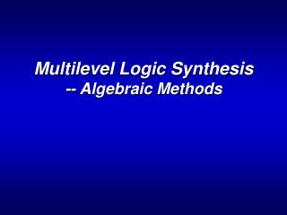 Multilevel Logic Synthesis -- Algebraic Methods