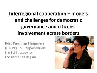 Ms. Pauliina Haijanen (FI/EPP) CoR rapporteur on  the  EU Strategy for  the  Baltic Sea Region