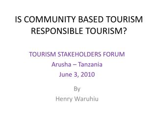 IS COMMUNITY BASED TOURISM RESPONSIBLE TOURISM?