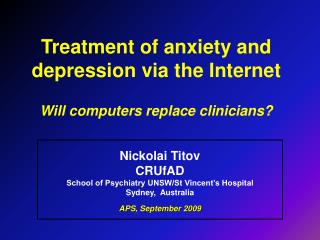 Treatment of anxiety and depression via the Internet Will computers replace clinicians?