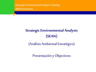 Strategic Environmental Analysis (SEAN) (Análisis Ambiental Estratégico) Presentación y Objectivos