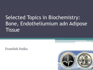 Selected Topics in Biochemistry: Bone, Endotheliumium adn Adipose Tissue