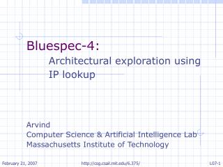 Bluespec-4: 	Architectural exploration using 	IP lookup Arvind