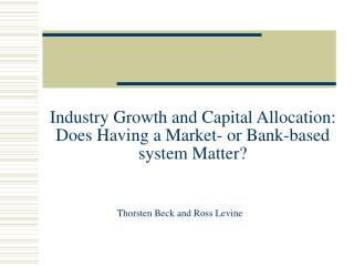 Industry Growth and Capital Allocation: Does Having a Market- or Bank-based system Matter?