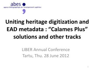 "Uniting heritage digitization and EAD metadata : ""Calames Plus"" solutions and other tracks"