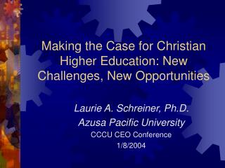 Making the Case for Christian Higher Education: New Challenges, New Opportunities