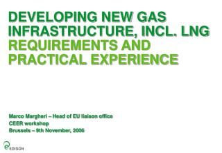 DEVELOPING NEW GAS INFRASTRUCTURE, INCL. LNG REQUIREMENTS AND PRACTICAL EXPERIENCE