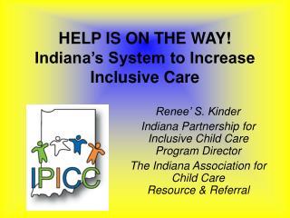 HELP IS ON THE WAY! Indiana's System to Increase Inclusive Care