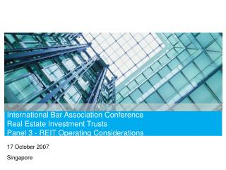 International Bar Association Conference Real Estate Investment Trusts Panel 3 - REIT Operating Considerations