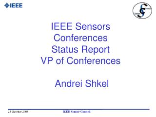 IEEE Sensors  Conferences Status Report VP of Conferences   Andrei Shkel