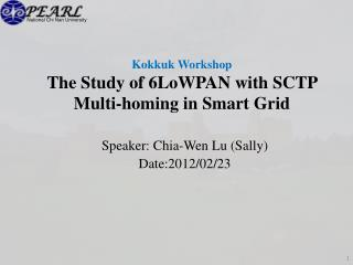 Kokkuk  Workshop The Study of 6LoWPAN with SCTP Multi-homing in Smart Grid