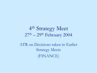 4 th  Strategy Meet 27 th  – 29 th  February 2004