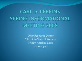 CARL D. PERKINS SPRING INFORMATIONAL MEETING 2008