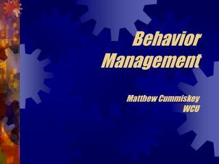 Behavior Management Matthew Cummiskey WCU