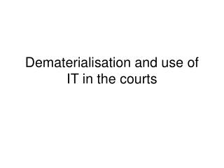 Dematerialisation and use of IT in the courts