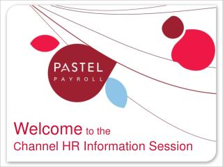 Welcome to the  C hannel HR Information Session