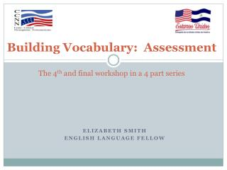 Building Vocabulary:  Assessment The 4 th  and final workshop in a 4 part series