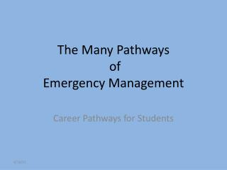The Many Pathways  of  Emergency Management