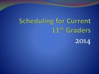 Scheduling for Current 11 th  Graders