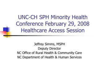 UNC-CH SPH Minority Health Conference February 29, 2008 Healthcare Access Session