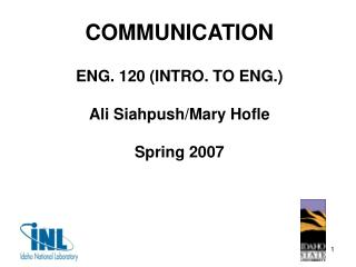 COMMUNICATION ENG. 120 (INTRO. TO ENG.) Ali Siahpush/Mary Hofle Spring 2007